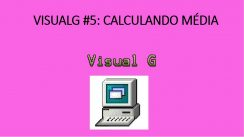 Visualg 5: Calculando Média